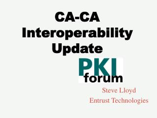 CA-CA Interoperability Update