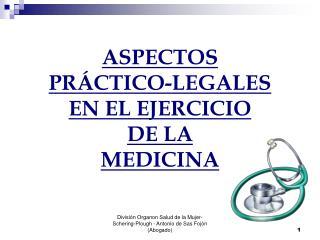 ASPECTOS  PRÁCTICO-LEGALES  EN EL EJERCICIO  DE LA  MEDICINA