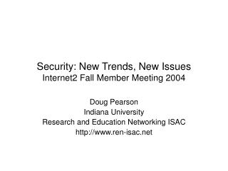 Security: New Trends, New Issues Internet2 Fall Member Meeting 2004