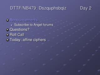 Announcements: Subscribe to Angel forums Questions? Roll Call Today: affine ciphers