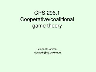 CPS 296.1 Cooperative/coalitional game theory