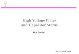 High Voltage Plates  and Capacitor Status