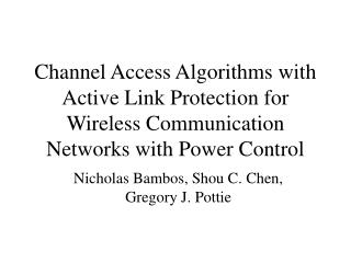 Channel Access Algorithms with Active Link Protection for Wireless Communication Networks with Power Control