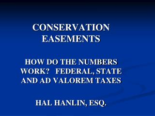 CONSERVATION EASEMENTS HOW DO THE NUMBERS WORK?   FEDERAL, STATE AND AD VALOREM TAXES