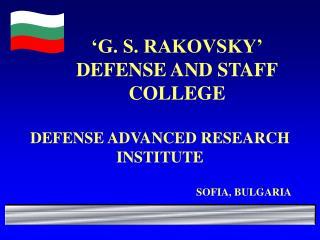 'G.S. RAKOVSKY' DEFENSE AND STAFF COLLEGE DEFENSE ADVANCED RESEARCH INSTITUTE ' ARMAMENT, TECHNICS AND AMMUNITION' DEPAR