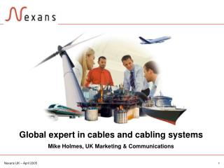 Global expert in cables and cabling systems Mike Holmes, UK Marketing & Communications