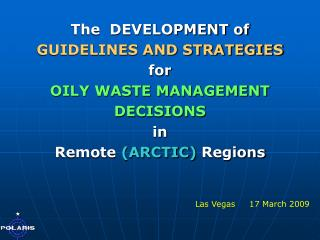 The  DEVELOPMENT of  GUIDELINES AND STRATEGIES for OILY WASTE MANAGEMENT DECISIONS in