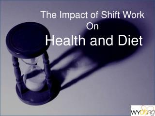 The Impact of Shift Work  On Health and Diet