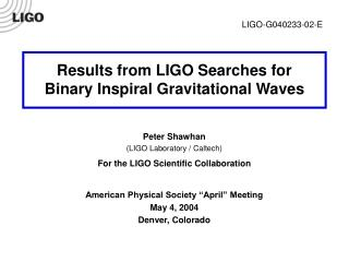 Results from LIGO Searches for Binary Inspiral Gravitational Waves Peter Shawhan