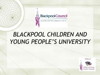 BLACKPOOL CHILDREN AND YOUNG PEOPLE'S UNIVERSITY