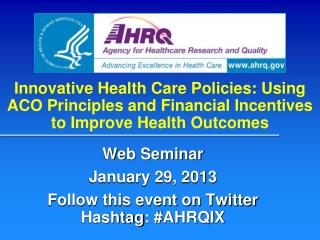 Web Seminar January 29, 2013 Follow this event on Twitter  Hashtag : #AHRQIX