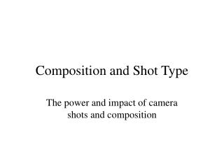Composition and Shot Type