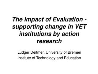 The Impact of Evaluation - supporting change in VET institutions by action research