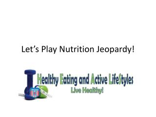 Let's Play Nutrition Jeopardy!