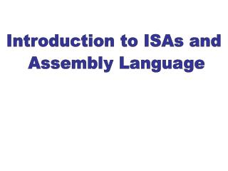 Introduction to ISAs and  Assembly Language