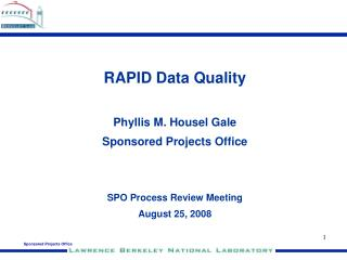 RAPID Data Quality Phyllis M. Housel Gale Sponsored Projects Office SPO Process Review Meeting