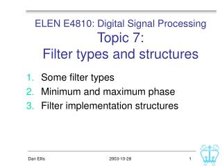 ELEN E4810: Digital Signal Processing Topic 7:  Filter types and structures