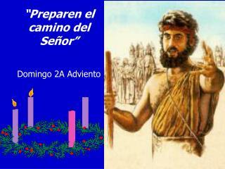 """""""Preparen el camino del Señor"""" Domingo 2A Adviento"""