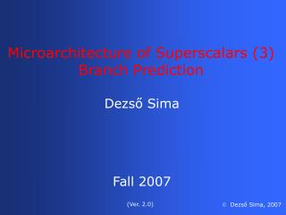Microarchitecture of Superscalars (3) Branch Prediction