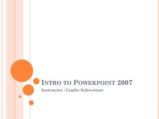 Intro to Powerpoint 2007