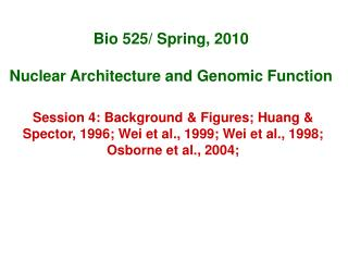 Bio 525/ Spring, 2010 Nuclear Architecture and Genomic Function