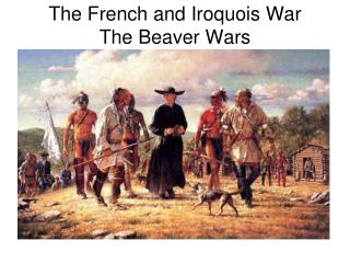 The French and Iroquois War The Beaver Wars