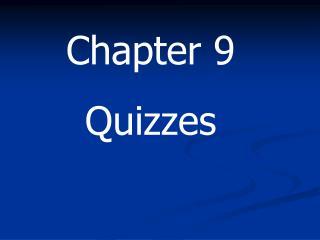 Chapter 9 Quizzes