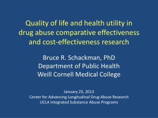 Bruce R. Schackman, PhD Department of Public Health  Weill Cornell Medical College