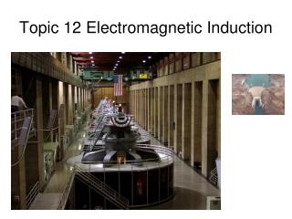 Topic 12 Electromagnetic Induction