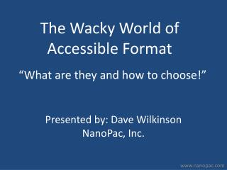 The Wacky World of Accessible Format