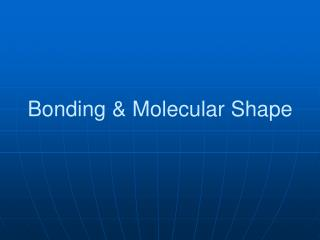 Bonding & Molecular Shape