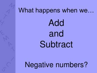 What happens when we… Add  and  Subtract  Negative numbers?