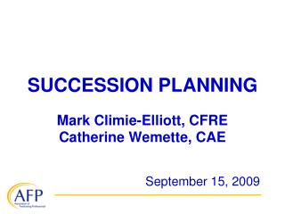 SUCCESSION PLANNING Mark Climie-Elliott, CFRE Catherine Wemette, CAE