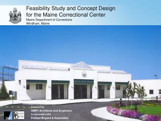 Feasibility Study and Concept Design  for the Maine Correctional Center