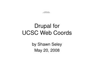 Drupal for UCSC Web Coords