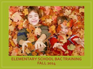 Elementary School BAC Training fall 2014