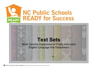 Text Sets North Carolina Department of Public Instruction      English Language Arts Department