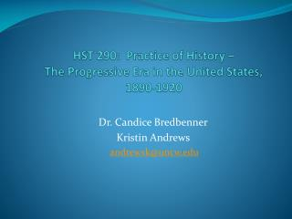 HST 290:  Practice of History –  The Progressive Era in th e  United States, 1890-1920