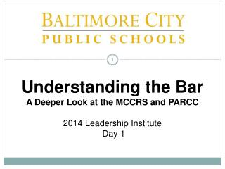 Understanding the Bar A Deeper Look at the MCCRS and PARCC 2014 Leadership Institute  Day 1
