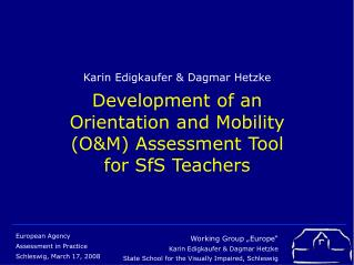 Karin Edigkaufer & Dagmar Hetzke  Development of an Orientation and Mobility (O&M) Assessment Tool    for SfS Te