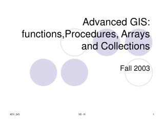 Advanced GIS: functions,Procedures, Arrays and Collections