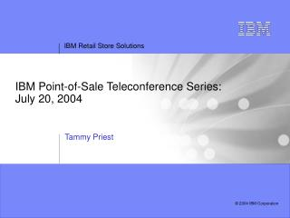 IBM Point-of-Sale Teleconference Series: July 20, 2004