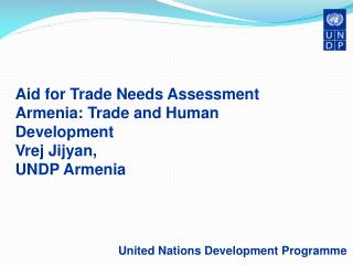 Aid for Trade Needs Assessment Armenia: Trade and Human Development Vrej Jijyan, UNDP Armenia