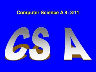 Computer Science A 9: 3/11