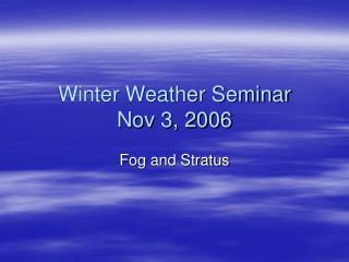 Winter Weather Seminar Nov 3, 2006
