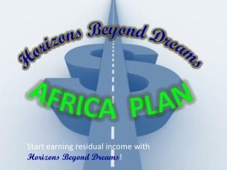 Start earning residual income with  Horizons Beyond Dreams !