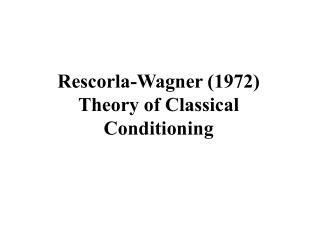 Rescorla-Wagner (1972) Theory of Classical Conditioning