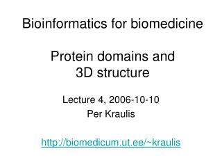 Bioinformatics for biomedicine Protein domains and              3D structure