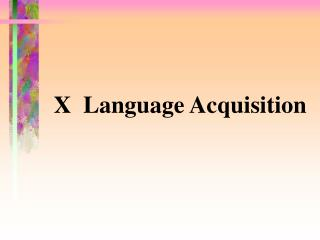 X  Language Acquisition