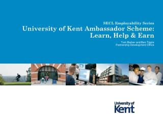 SECL Employability Series University of Kent Ambassador Scheme: Learn, Help & Earn